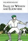 Tales of Wrykyn and Elsewhere by P G Wodehouse (Hardback, 2014)