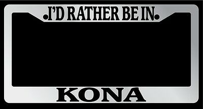 Chrome METAL License Plate Frame I/'d Rather Be In Kona Auto Accessory