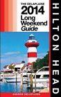 Hilton Head - The Delaplaine 2014 Long Weekend Guide by Andrew Delaplaine (Paperback / softback, 2014)