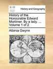 History of the Honourable Edward Mortimer. by a Lady. ... Volume 1 of 2 by Albinia Gwynn (Paperback / softback, 2010)