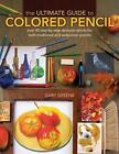 The Ultimate Guide to Colored Pencil: Over 40 Step-by-Step Demonstrations for Both Traditional and Watercolor Pencils by Gary Greene (Hardback, 2010)