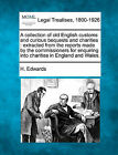 A Collection of Old English Customs and Curious Bequests and Charities: Extracted from the Reports Made by the Commissioners for Enquiring Into Charities in England and Wales. by H Edwards (Paperback / softback, 2010)