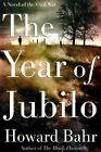 The Year of Jubilo: A Novel of the Civil War by Howard Bahr, Good Book