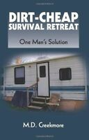 Dirt-cheap Survival Retreat: One Man's Solution By M.d. Creekmore Paladin Press