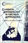 Classical Archaeology in the Field: Approaches by S. J. Hill, L.C. Bowkett, Diana Wardle (Paperback, 2001)