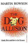 The Dog Allusion: Pets, Gods and How to be Human by Martin Rowson (Paperback, 2008)