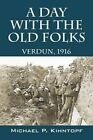 A Day with the Old Folks: Verdun, 1916 by Michael P Kihntopf (Paperback / softback, 2015)