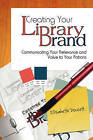 Creating Your Library Brand: Communicating Your Relevance and Value to Your Patrons by Elisabeth Doucett (Paperback, 2008)