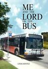 Me Lord on Bus Linda Montez Xlibris Corporation Hardback 9781453538388