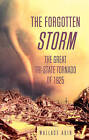 The Forgotten Storm: The Great Tri-State Tornado of 1925 by Wallace Akin (Paperback, 2001)