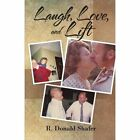 Laugh, Love, and Lift by R Donald Shafer (Paperback / softback, 2012)