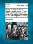Speech of the Hon. Robert J. Walker, Delivered March 1, 1850, in Favor of Pennsylvania, in the Case of the State of Pennsylvania, vs. the Wheeling Bridge Company by Anonymous (Paperback / softback, 2012)