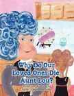 Why Do Our Loved Ones Die Aunt Lou? by Rachel Jeanette Hall Stolle Paperbac