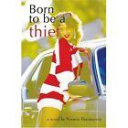 Born to Be a Thief 9780595426201 by Nermin Bjaramovic Book