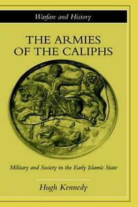 The Armies of the Caliphs: Military and Society in the Early Islamic State by Hu