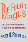 The Fourth Magus: A Litany of Personal Psychic Experiences by Hector M Fernandez (Paperback / softback, 2001)