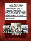 A Sermon Preached Before the Incorporated Society for the Propagation of the Gospel in Foreign Parts: At Their Anniversary Meeting in the Parish-Church of St. Mary-Le-Bow, on Friday, February 18, 1742-3. by Matthias Mawson (Paperback / softback, 2012)
