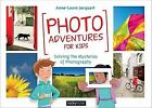 Photo Adventures for Kids : Solving the Mysteries of Photography by Anne-Laure Jacquart (2016, Paperback)