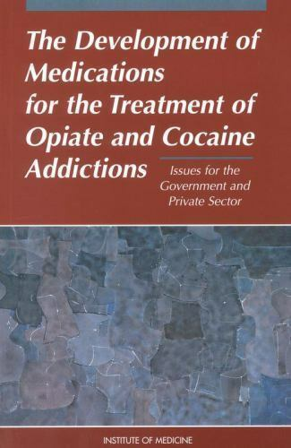 Development of Medications for the Treatment of Opiate and Cocaine Addictions...
