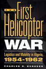 The First Helicopter War: Logistics and Mobility in Algeria, 1954-62 by Charles R. Shrader (Hardback, 1999)