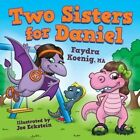 Two Sisters for Daniel by Faydra Koenig (Paperback / softback, 2014)
