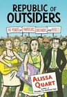 Republic of Outsiders: The Power of Amateurs, Dreamers and Rebels by Alissa Quart (Paperback, 2014)