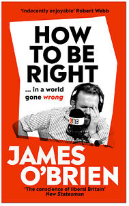 How To Be Right in a World Gone Wrong - James O'Brien HARDCOVER *BRAND NEW* 9780753553091
