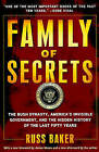 Family of Secrets: The Bush Dynasty, America's Invisible Government, and the Hidden History of the Last Fifty Years by Russ Baker (Paperback / softback)