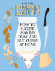Everyday Cheesemaking: How to Succeed at Making Dairy and Nut Cheeses at Home by K. Ruby Blume (Paperback, 2014)