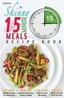 The Skinny 15 Minute Meals Recipe Book: Delicious, Nutritious & Super-Fast Meals in 15 Minutes or Less. All Under 300, 400 & 500 Calories. by Cooknation (Paperback / softback, 2014)