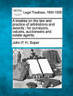 A Treatise on the Law and Practice of Arbitrations and Awards: For Surveyors, Valuers, Auctioneers and Estate Agents. by John P H Soper (Paperback / softback, 2010)