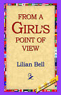 From a Girl's Point of View by Lilian Bell (Paperback / softback, 2005)