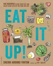 Eat It Up! : 150 Recipes to Use Every Bit and Enjoy Every Bite of the Food...