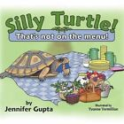 Silly Turtle That's Not on The Menu 9781434391834 by Jennifer Gupta Paperback