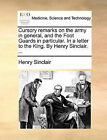 Cursory Remarks on the Army in General, and the Foot Guards in Particular. in a Letter to the King. by Henry Sinclair. ... by Henry Sinclair (Paperback / softback, 2010)