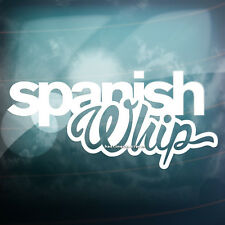 SPANISH WHIP Funny Lowered Car,Window,Bumper EURO DRIFT Vinyl Decal Sticker