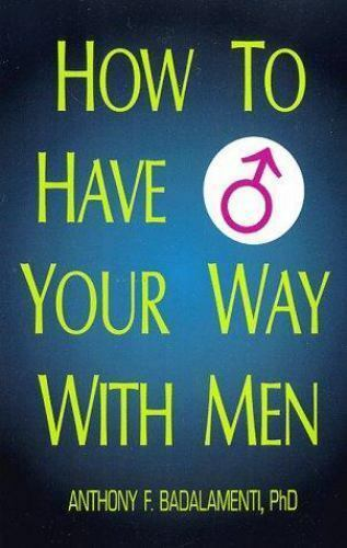 How to Have Your Way with Men by Anthony F. Badalamenti