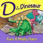 D Is for Dinosaur: Noah's Ark and the Genesis Flood by Ken Ham, Mally Ham (Hardback)