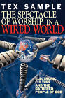The Spectacle of Worship in a Wired World: Electronic Culture and the Gathered People of God by Tex Sample (Paperback, 1998)