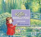 Katie and the Waterlily Pond: A Journey Through Five Magical Monet Masterpieces by James Mayhew (Paperback, 2015)