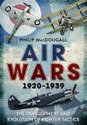 Air Wars 1920-1939: The Development and Evolution of Fighter Tactics by Philip MacDougall (Hardback, 2016)