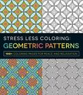 Stress Less Coloring: Stress Less Coloring - Geometric Patterns by Adams Adams Media (2015, Paperback)