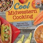 Cool Midwestern Cooking: Easy and Fun Regional Recipes: Easy and Fun Regional Recipes by Alex Kuskowski (Hardback, 2013)