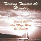 Turning Toward the Morning by Ed Trickett/Gordon Bok/Ann Mayo Muir (CD, Sep-1999, Folk-Legacy)