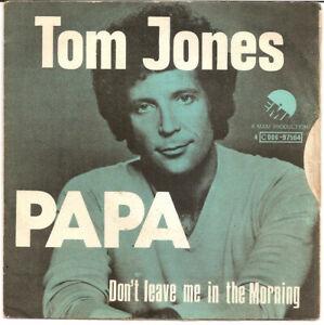 TOM JONES : PAPA / DON'T LEAVE ME IN THE MORNING 45RPM VINYL SINGLE EMI 1975