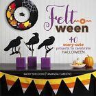 Felt-O-Ween: 40 Scary-Cute Projects to Celebrate Halloween by Kathy Sheldon, Amanda Carestio (Paperback, 2014)