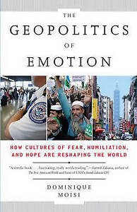 The Geopolitics of Emotion: How Cultures of Fear, Humiliation, and Hope Are Resh