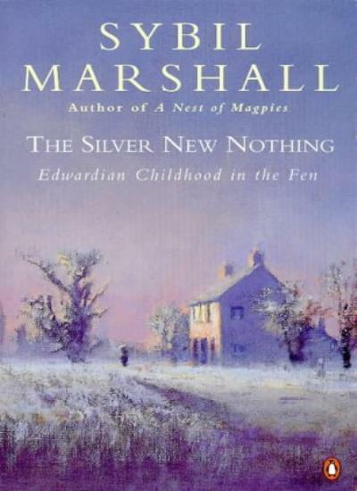 The Silver New Nothing: Edwardian Childhood in the Fen By Sybil Marshall