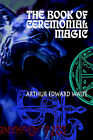 The Book of Ceremonial Magic by Arthur Edward Waite (Paperback, 2002)