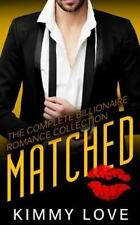 Matched - the Complete Billionaire Romance Collection by Kimmy Love (2016,...